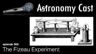 Astronomy Cast Ep. 369: The Fizeau Experiment
