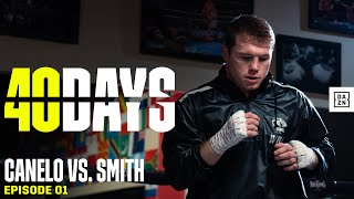 Canelo Trains For Callum Smith: A Behind-The-Scenes Look (40 DAYS: Episode 1)