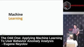 #HITB2018AMS D1T2 - Applying Machine Learning to User Behavior Anomaly Analysis - Eugene Neyolov