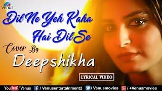 Deepshikha | Dil Ne Yeh Kaha Hai Dil Se - Cover Song | Dhadkan | Best Bollywood Recreated Songs