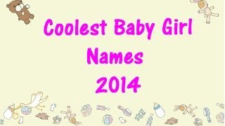 Coolest Baby Girl Names 2014!    Baby Names!