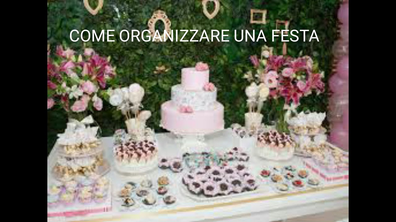 come organizzare una festa !! - youtube