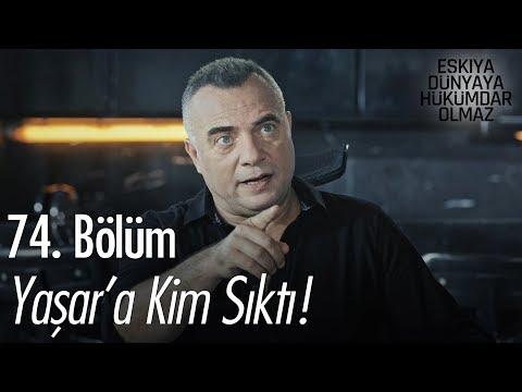 Yaşar'a Kim Sıktı! - Eşkıya Dünyaya Hükümdar Olmaz 74. Bölüm