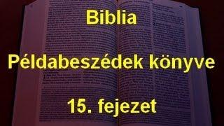 A Biblia - Példabeszédek könyve 15. fejezet