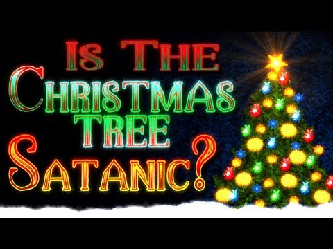 Is The Christmas Tree Satanic?