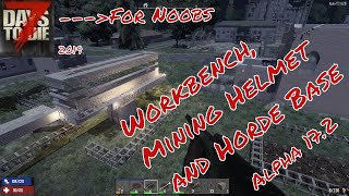 7 Days to Die for Noobs   Workbench, Mining Helmet and Horde Base   Episode 12   Alpha 17.2   2019