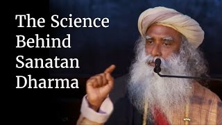 The Science Behind Sanatan Dharma - Sadhguru