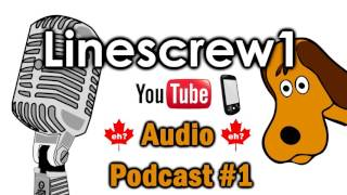 Linescrew1 Audio Podcast #1
