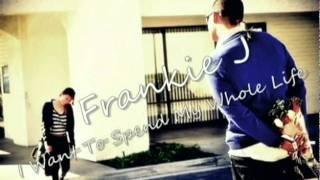 Frankie J - I Want To Spend My Whole Life w/ DL + Lyrics