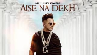 Millind Gaba Aise Na Dekh Full Audio - New Song 2016