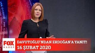 Davutoğlu'ndan Erdoğan'a yanıt! 16 Şubat 2020 Gülbin Tosun ile FOX Ana Haber Hafta Sonu