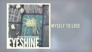 Eyeshine - Myself To Lose