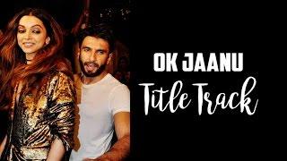 OK Jaanu Title Track | Mental Manadhil ft. Deepika Padukone & Ranveer Singh | DeepVeer