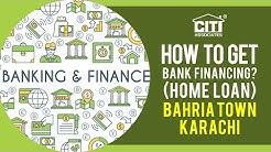 How to get Bank Financing (Home Loan) for Bahria Town Karachi