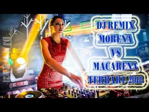 DJ REMIX TERBARU BASS MANTAP I MORENA VS MACARENA TERBARU 2018