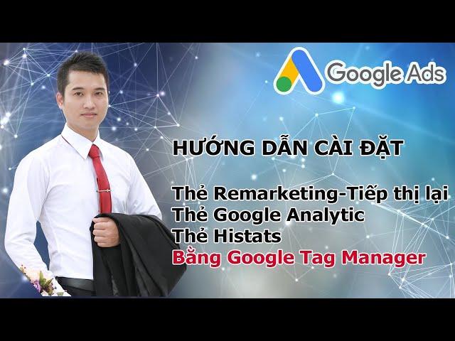 [Đăng Anh Trần] Cài Đặt Google Analytics cho WordPress, Tiếp thị lại (Remarketing), Histats = Tag Manager 2019
