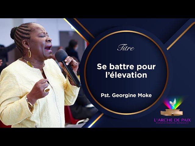 Se battre pour l'élévation - Pst Georgine MOKE - Dimanche 05 Sept 2021