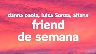 Danna Paola, Luísa Sonza, Aitana - Friend De Semana (Letra)