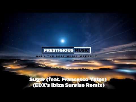 Sugar feat. Francesco Yates (EDX's Ibiza Sunrise Remix)