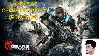 LETS PLAY GEARS OF WAR 4 (Reaction Video)