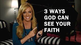 3 Ways God Can See Your Faith