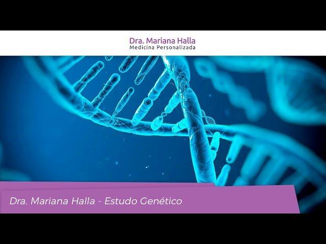 Estudo Genético - Dra. Mariana Halla