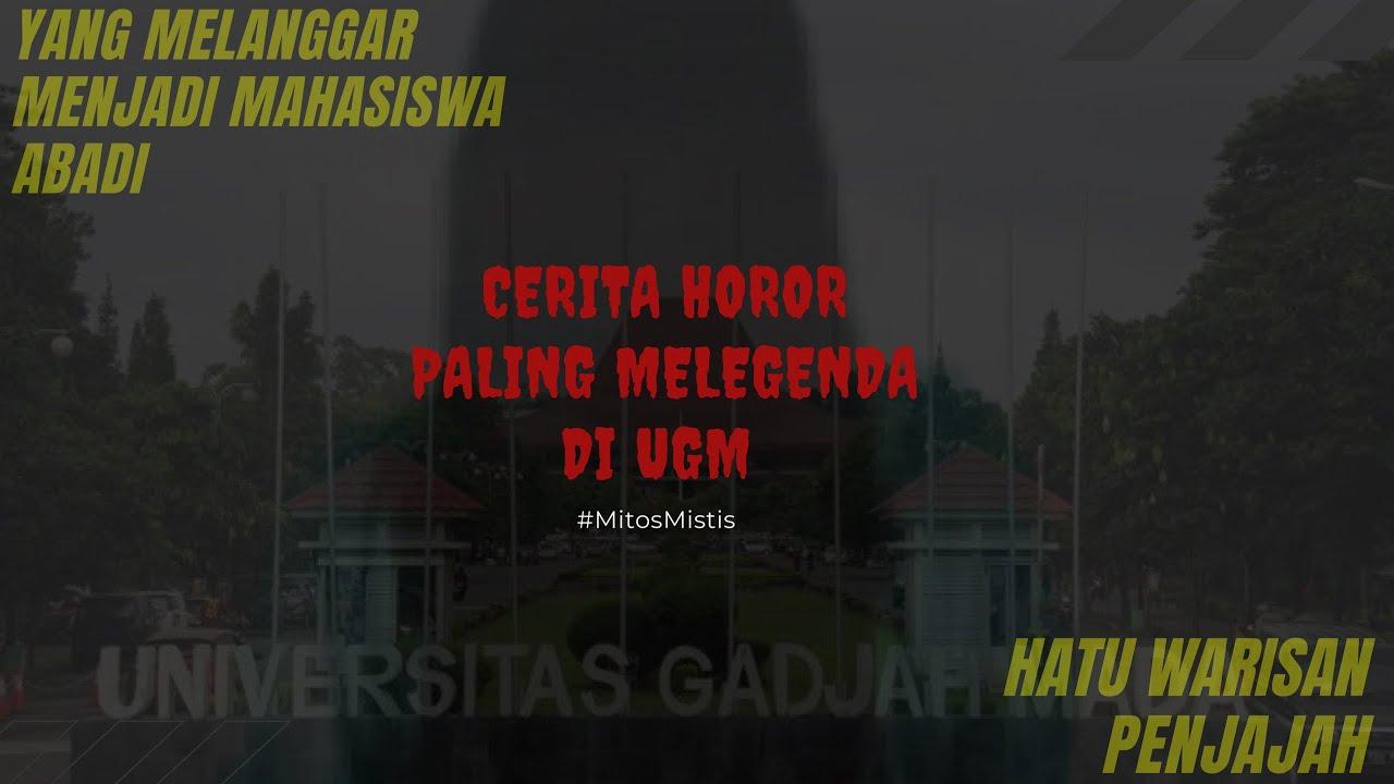 4 CERITA HOROR PALING MELEGENDA DI UNIVERSITAS GADJAH MADA (UGM) #MitosMistis