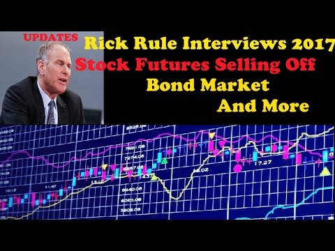 Rick Rule Interviews 2017 | Stock Futures Selling Off, Bond Market, More