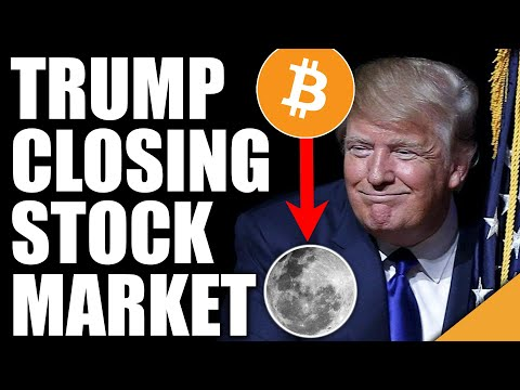 Trump Closing Stock Market  (Why Bitcoin Could Moon)