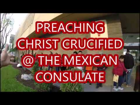 Preaching CHRIST Crucified @ the Mexican Consulate (via His Great White Throne)
