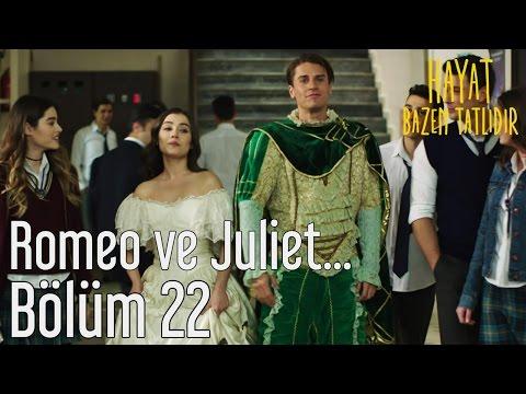 Hayat Bazen Tatlıdır 22. Bölüm - Romeo ve Juliet...
