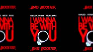 DJ Khaled - I Wanna Be With You HD (Bass Boosted)