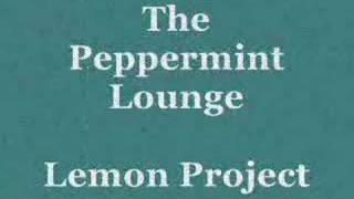 The Peppermint Lounge - Lemon Project