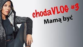 chodaVLOG #3 - MAMĄ BYĆ - Ewa Chodakowska