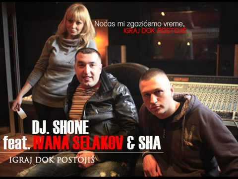 DJ SHONE FEAT. IVANA SELAKOV & SHA - IGRAJ DOK POSTOJIS (EXTENDED MIX)