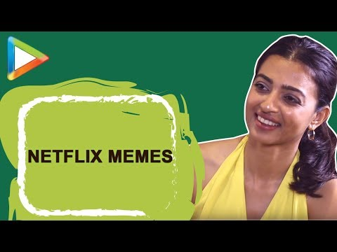 """I am not complaining"": Radhika Apte REACTS to famous Netflix MEMES"