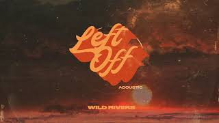 Wild Rivers - Left Off (Acoustic)