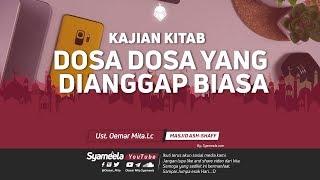 Download lagu KAJIAN KITAB DOSA DOSA YANG DIANGGAP BIASAᴴᴰ Ust Oemar Mita Lc MP3