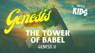 Atco Kids | The Tower of Babel I Genesis 11