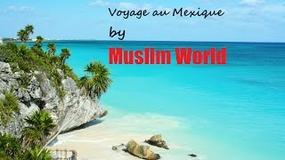 Voyage au Mexique by Muslim World