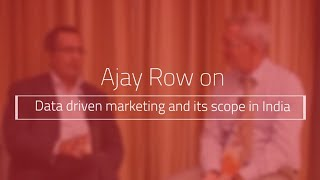 cmo talk ajay row on data driven marketing and its scope in india