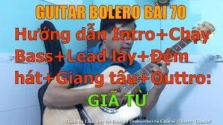 GUITAR BOLERO BÀI 70: GIÃ TỪ - (Hướng dẫn Intro+Chạy Bass+Lead láy+Đệm hát+Giang tấu+Outtro)