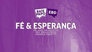 BATE PAPO EBD | FÉ & ESPERANÇA