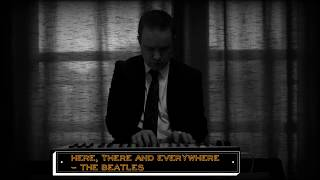 The Piano Toaster - Here There And Everywhere Beatles Cover