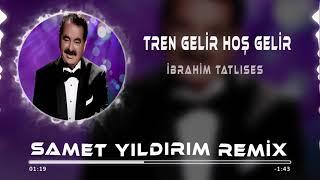 Ibrahim Tatlıses - Tren Gelir Hoş Gelir ( Samet Yıldırım Remix ) Resimi