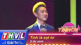 thvl  nguoi hat tinh ca - tap 3  vong thu thach 4 tinh la soi to - 5 thi sinh