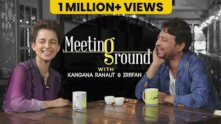 Kangana Ranaut & Irrfan | The Meeting Ground | Anupama Chopra