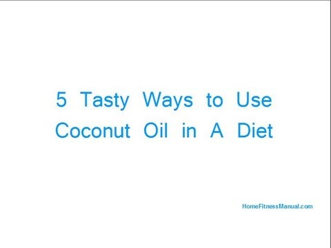 5 Tasty Ways to Use Coconut Oil in a Diet