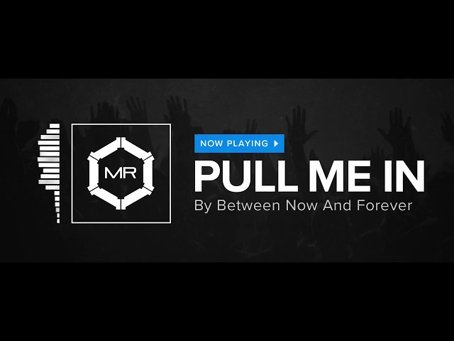 Between Now And Forever - Pull Me In [HD]