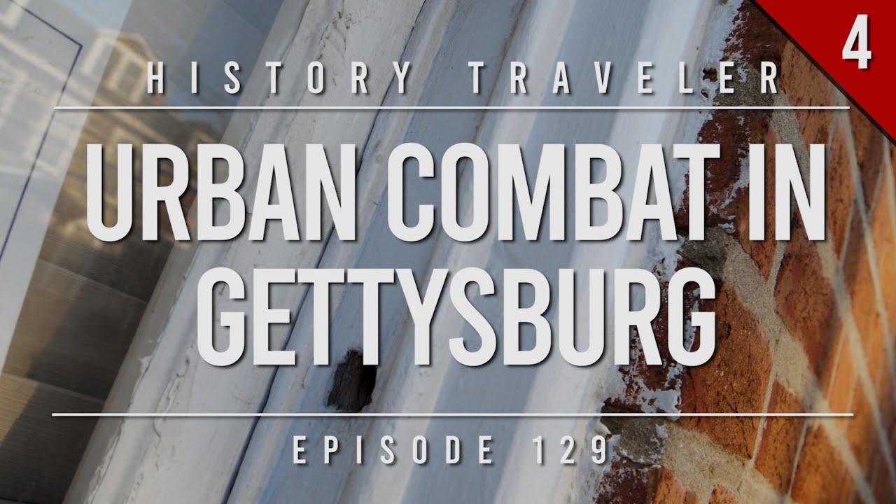 Urban Combat in Gettysburg | History Traveler Episode 129